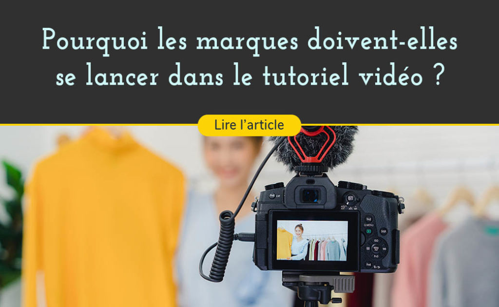 les marques doivent se lancer dans le tutoriel video pour conquerir de nouveau marche et pereniser leur communaute client