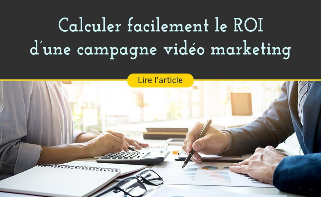 calculer facilement le ROI d'une campagne de video marketing apres avoir diffuse ses contenus videos en ligne