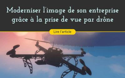 Donnez de la hauteur à vos films d'entreprise, et modernisez votre image grâce à la prise de vue par drone !