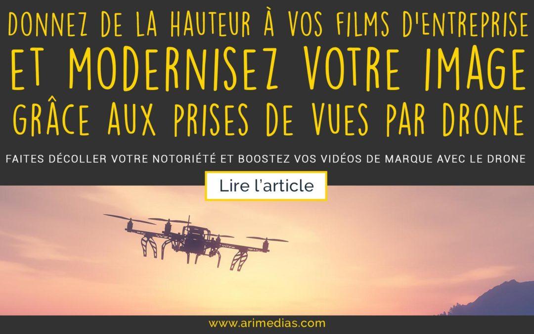 Donnez de la hauteur à vos films d'entreprise, et modernisez votre image, grâce aux prises de vues par drone !