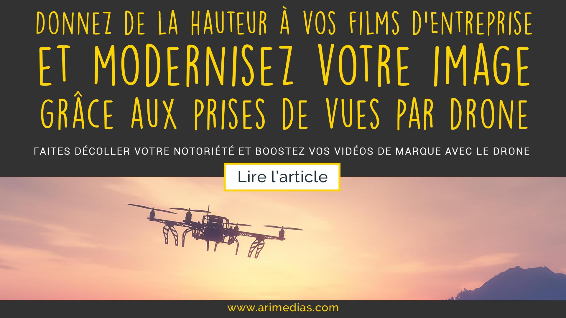 Article de blog Arimédias réalise des prises de vues par drone pour la production de films d'entreprise et de publicités vidéos