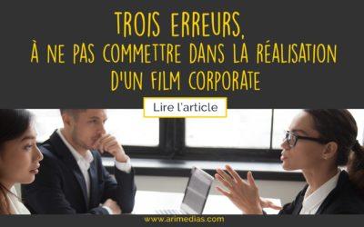 Les trois erreurs à ne pas commettre dans la réalisation d'un film corporate
