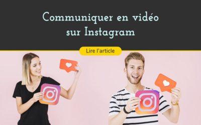 Communiquer en vidéo sur Instagram
