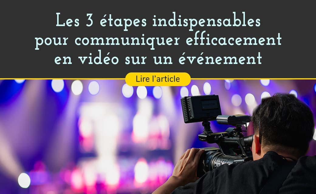 les 3 étapes indispensables pour communiquer efficacement en vidéo sur un événement grace a Arimedias