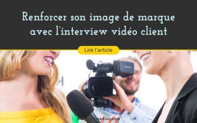 Renforcer son image de marque grâce l'interview vidéo client