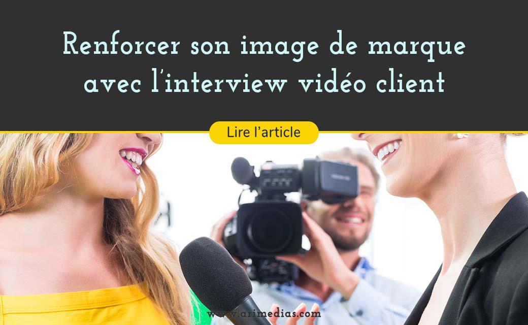renforcer son image de marque avec l'interview vidéo client chez arimedias