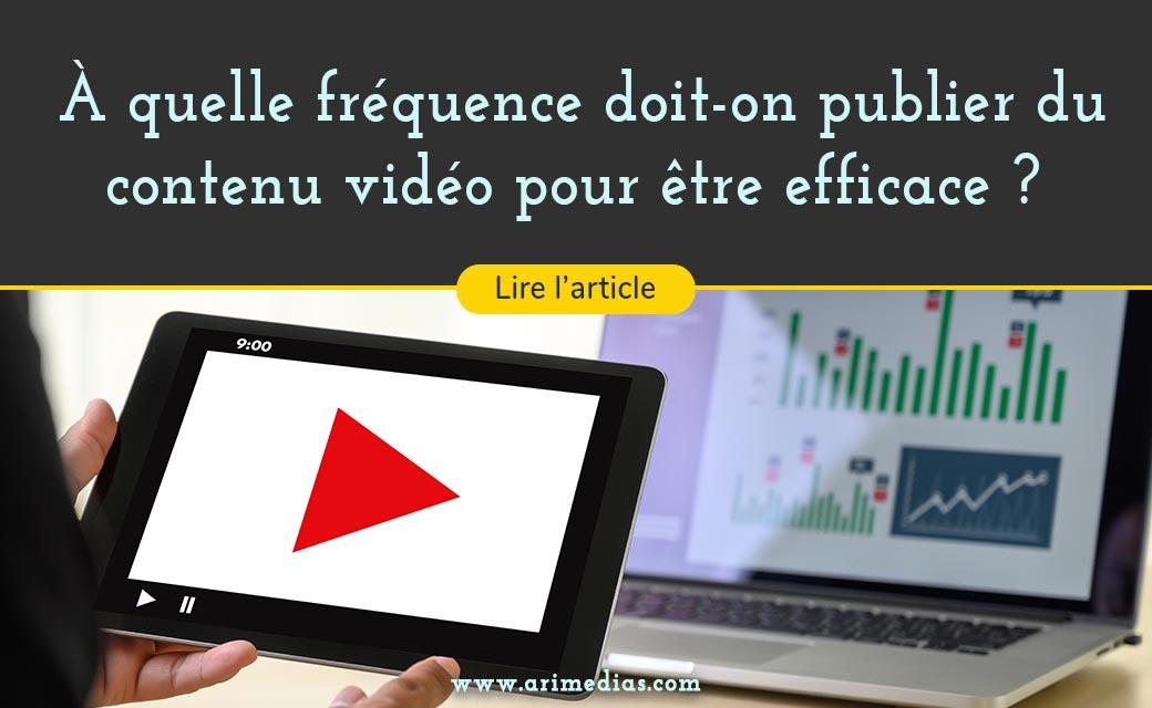 efficace fréquence rythme de publication de contenu vidéo publicités vidéos sur internet