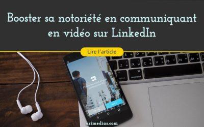 Booster sa notoriété en communiquant en vidéo sur LinkedIn