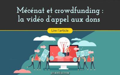 Mécénat et crowdfunding : la vidéo d'appel aux dons