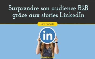 Surprendre son audience B2B grâce aux stories LinkedIn