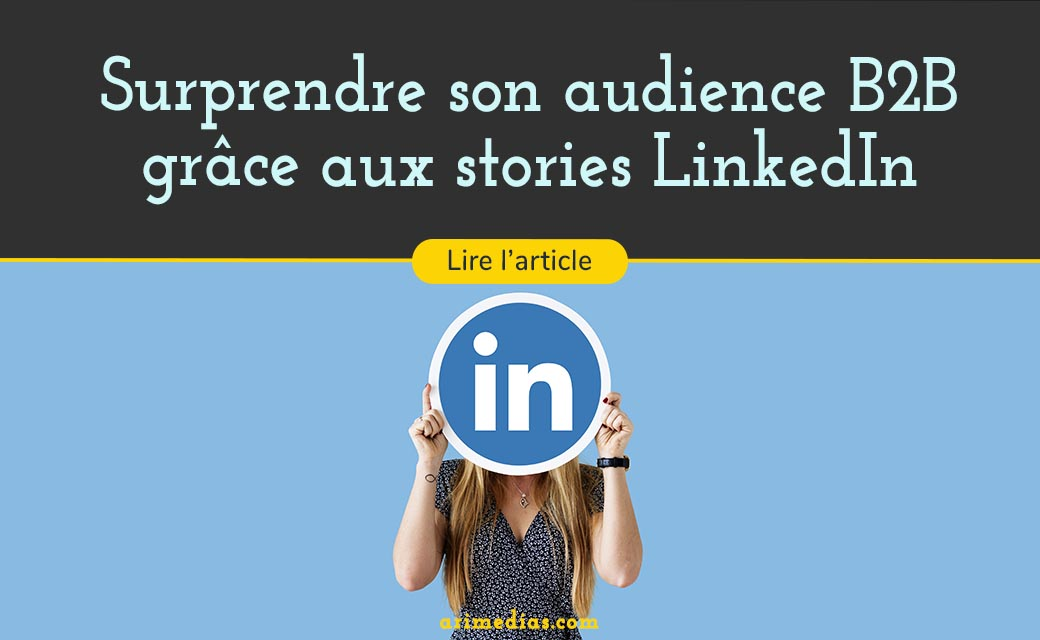 Surprendre son audience B2B grâce aux stories LinkedIn