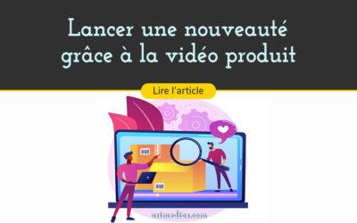 Lancer une nouveauté grâce à la vidéo produit