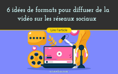 6 idées de formats pour diffuser de la vidéo sur les réseaux sociaux