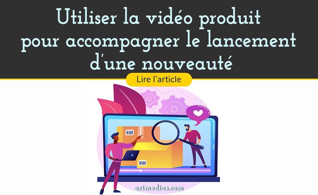 Utiliser la vidéo produit pour accompagner le lancement d'une nouveauté
